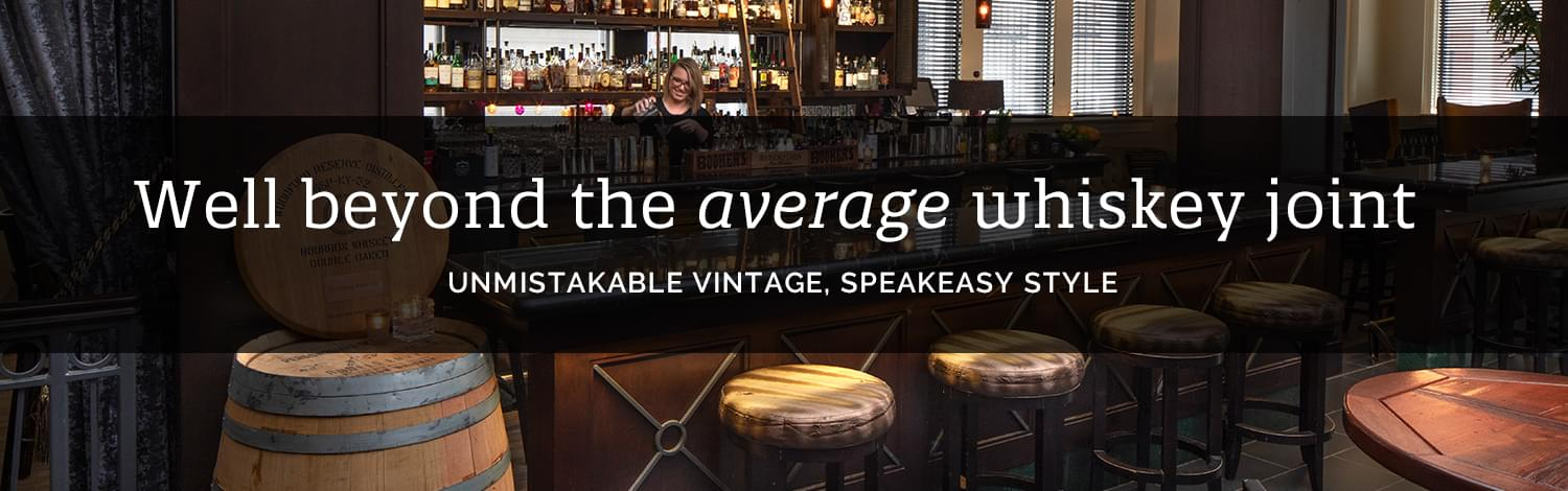 Well beyond the average whiskey joint